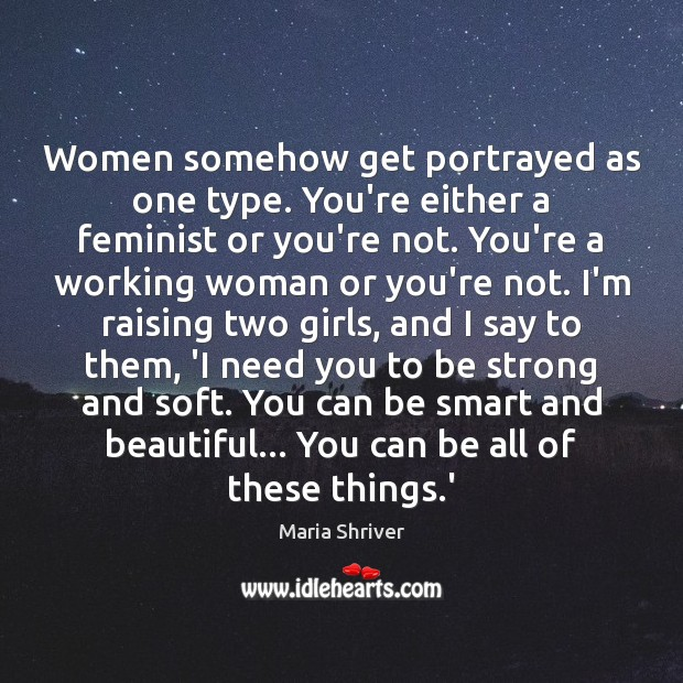 Women somehow get portrayed as one type. You're either a feminist or Image
