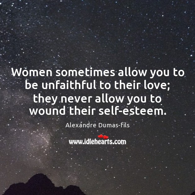 Image, Women sometimes allow you to be unfaithful to their love; they never