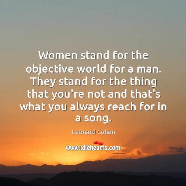 Women stand for the objective world for a man. They stand for Image