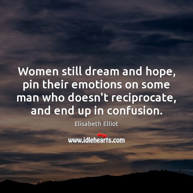 Women still dream and hope, pin their emotions on some man who Image