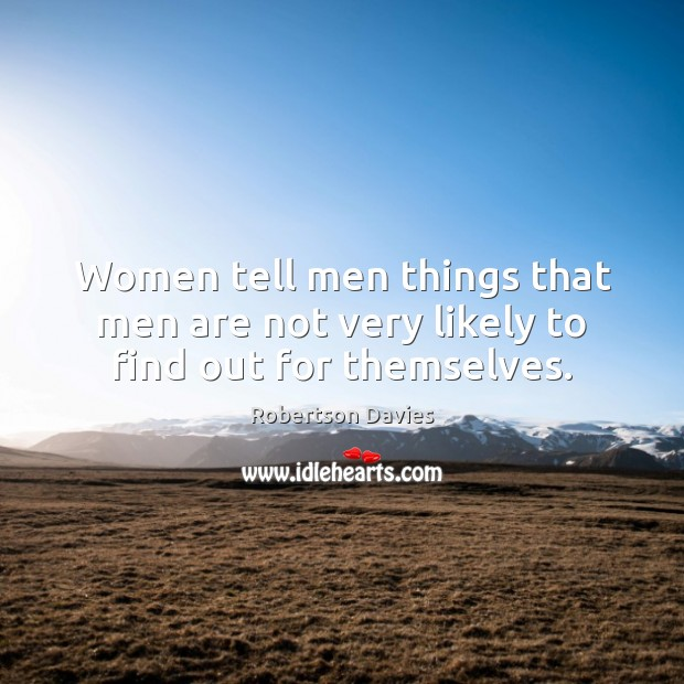 Women tell men things that men are not very likely to find out for themselves. Image