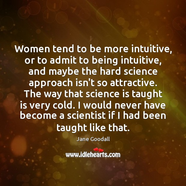 Image, Women tend to be more intuitive, or to admit to being intuitive,