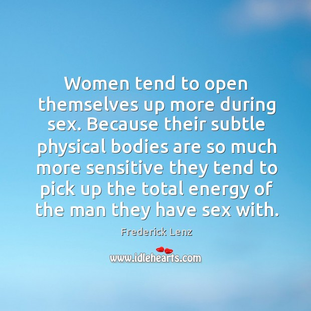 Women tend to open themselves up more during sex. Because their subtle Image