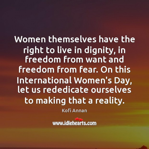 Women themselves have the right to live in dignity, in freedom from Kofi Annan Picture Quote