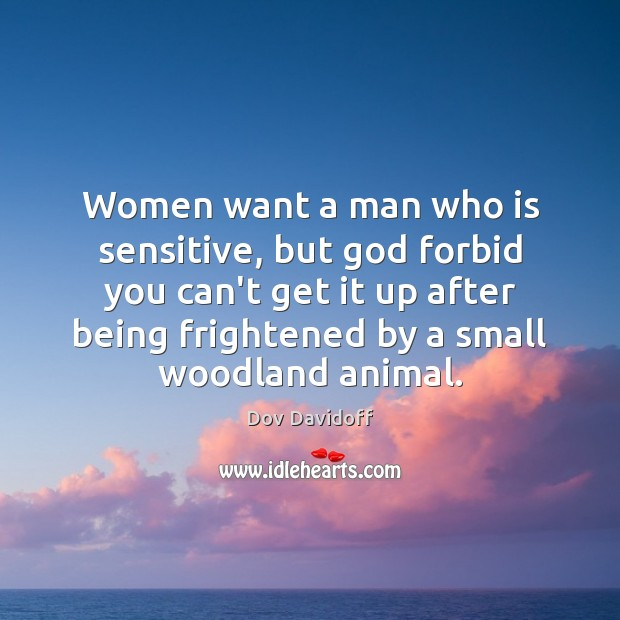 Image, Women want a man who is sensitive, but God forbid you can't