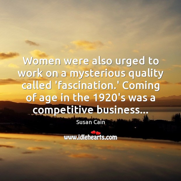 Women were also urged to work on a mysterious quality called 'fascination. Susan Cain Picture Quote