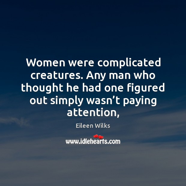 Women were complicated creatures. Any man who thought he had one figured Image