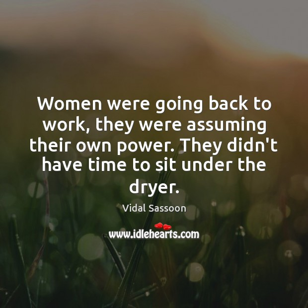 Women were going back to work, they were assuming their own power. Image