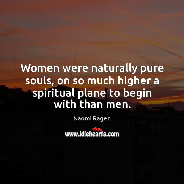 Women were naturally pure souls, on so much higher a spiritual plane Image