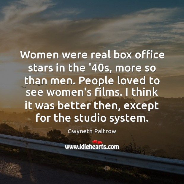 Women were real box office stars in the '40s, more so Gwyneth Paltrow Picture Quote