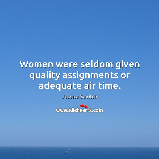 Image, Women were seldom given quality assignments or adequate air time.