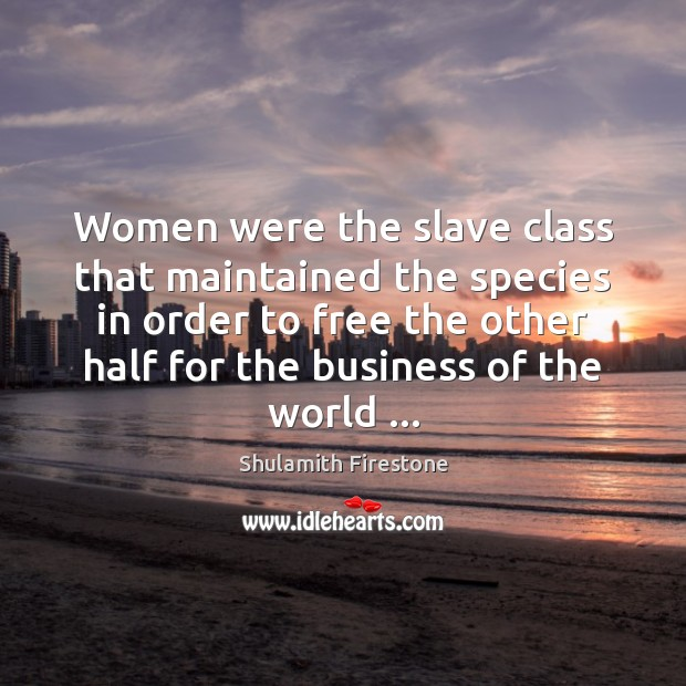 Women were the slave class that maintained the species in order to Image