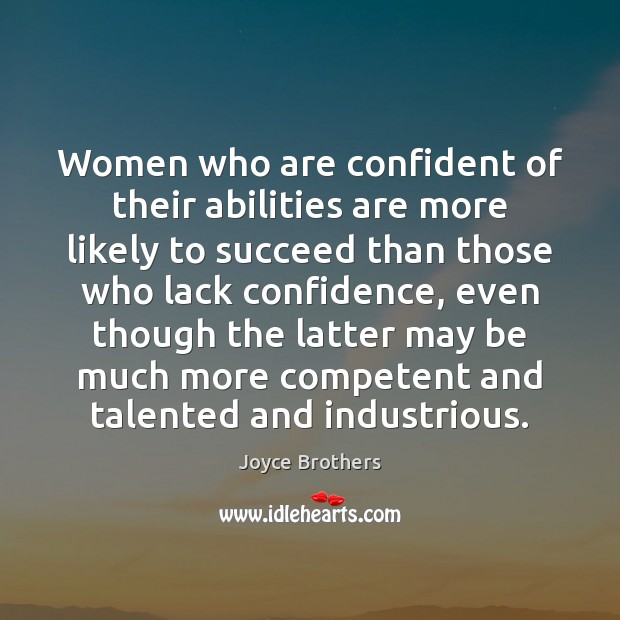 Women who are confident of their abilities are more likely to succeed Joyce Brothers Picture Quote