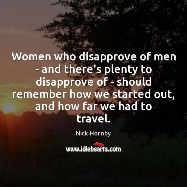 Women who disapprove of men – and there's plenty to disapprove of Nick Hornby Picture Quote