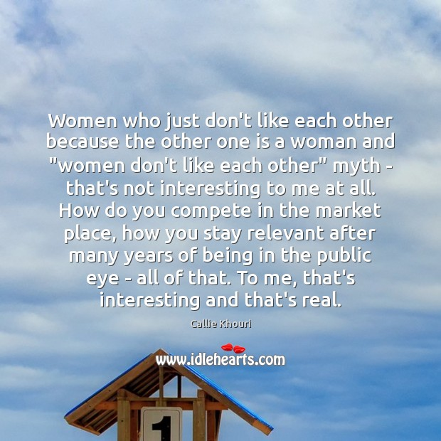 Women who just don't like each other because the other one is Callie Khouri Picture Quote
