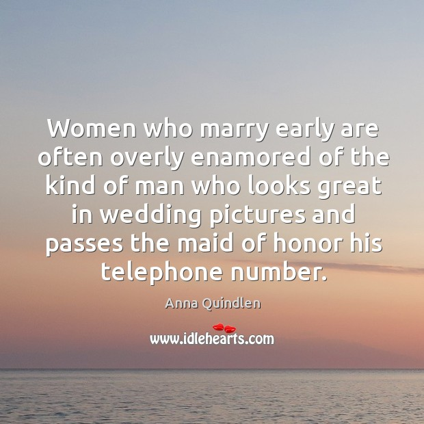 Women who marry early are often overly enamored of the kind of man who looks Image