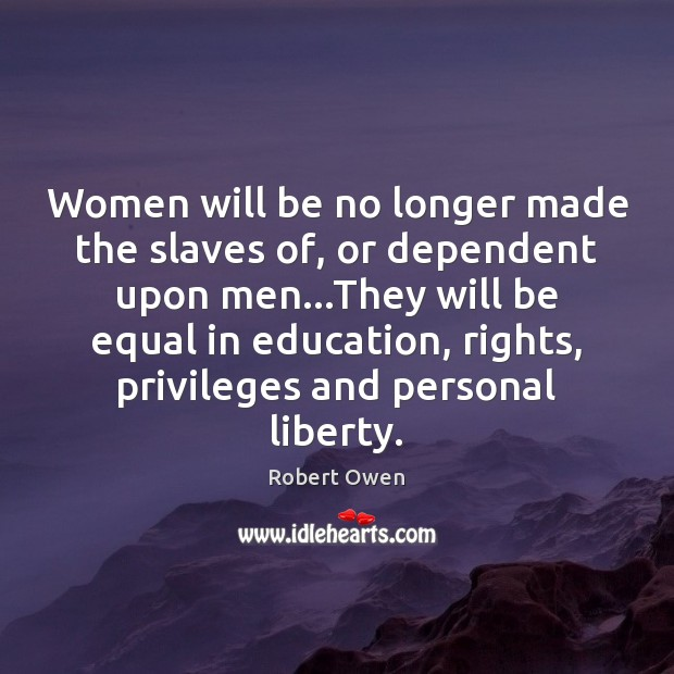 Women will be no longer made the slaves of, or dependent upon Image