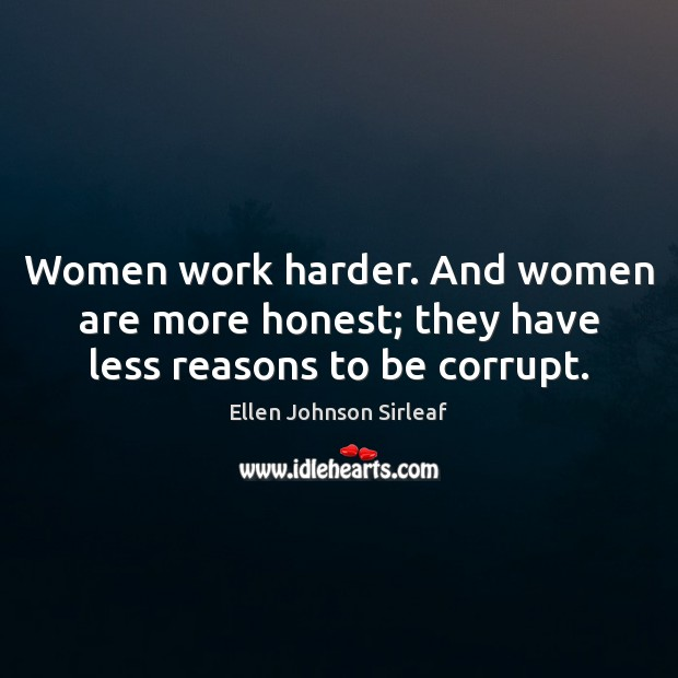 Women work harder. And women are more honest; they have less reasons to be corrupt. Image