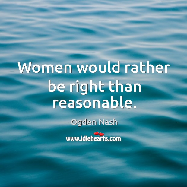 Image, Women would rather be right than reasonable.