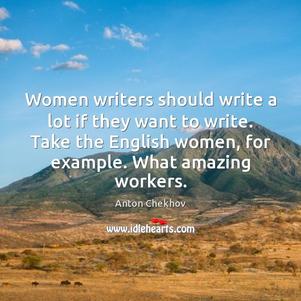Women writers should write a lot if they want to write. Take Anton Chekhov Picture Quote