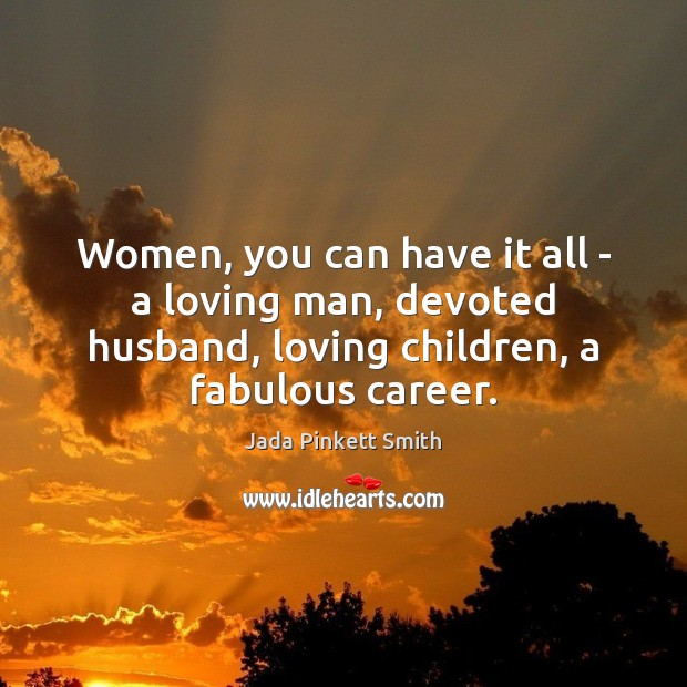Image, Women, you can have it all – a loving man, devoted husband,