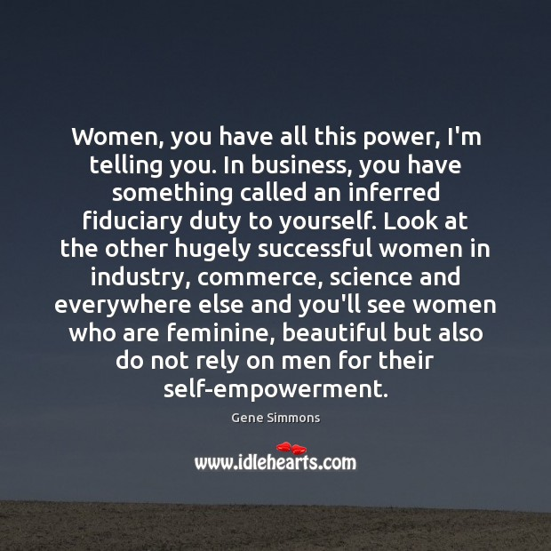 Women, you have all this power, I'm telling you. In business, you Image