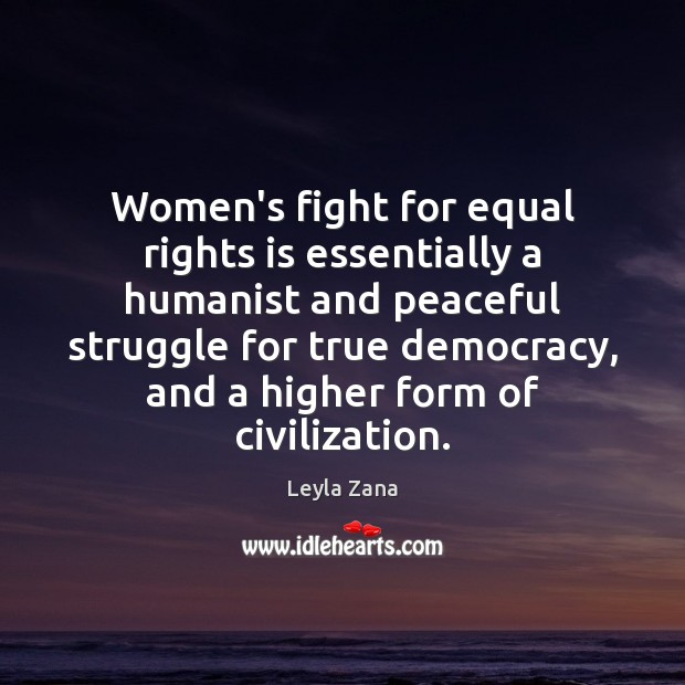 Women's fight for equal rights is essentially a humanist and peaceful struggle Image