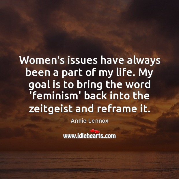 Image, Women's issues have always been a part of my life. My goal
