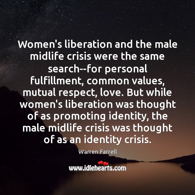 Women's liberation and the male midlife crisis were the same search–for personal Warren Farrell Picture Quote