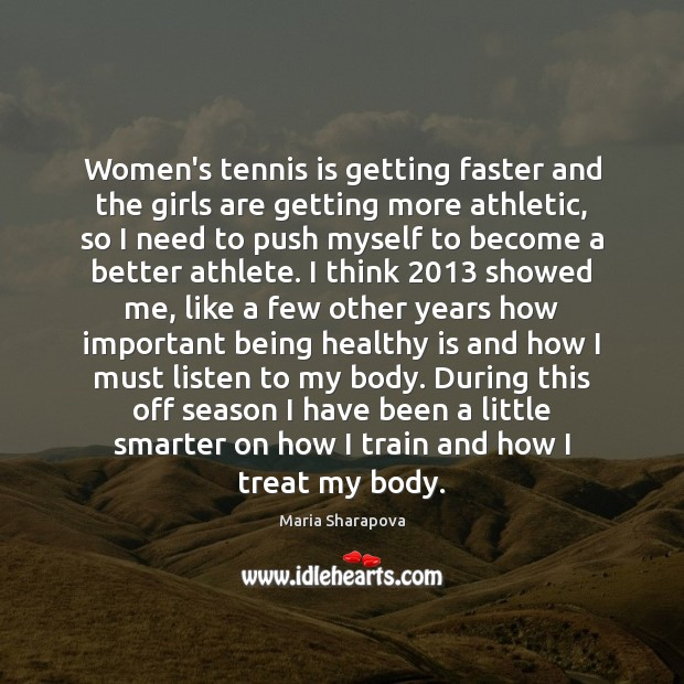 Women's tennis is getting faster and the girls are getting more athletic, Maria Sharapova Picture Quote