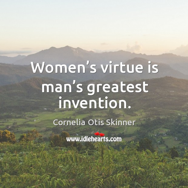 Women's virtue is man's greatest invention. Image