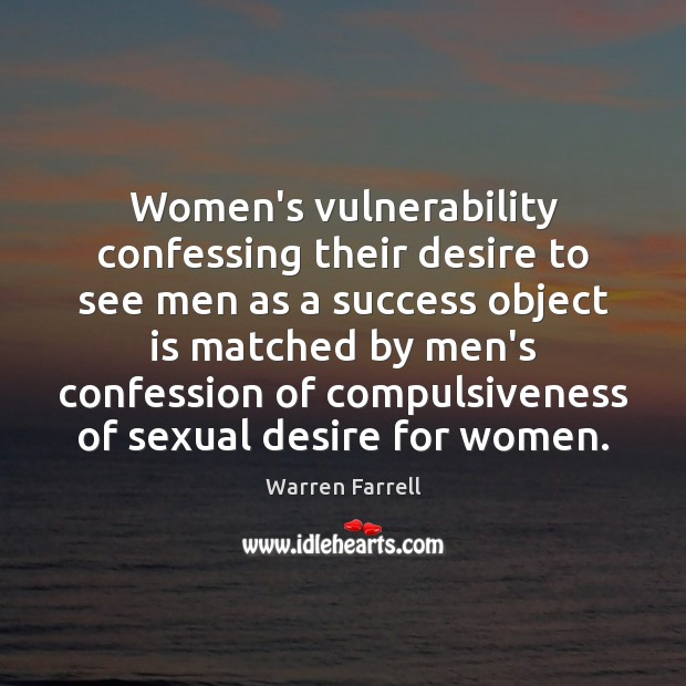 Women's vulnerability confessing their desire to see men as a success object Warren Farrell Picture Quote
