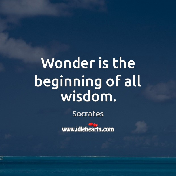 Wonder is the beginning of all wisdom. Socrates Picture Quote