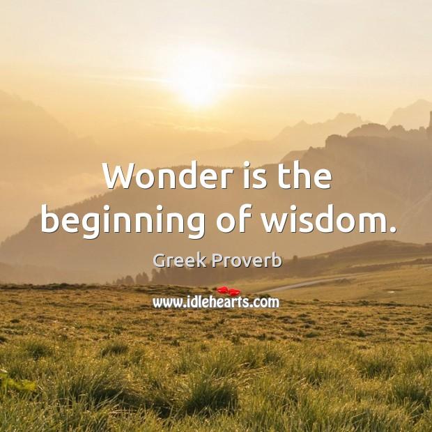Wonder is the beginning of wisdom. Greek Proverbs Image