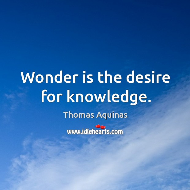 Image, Wonder is the desire for knowledge.