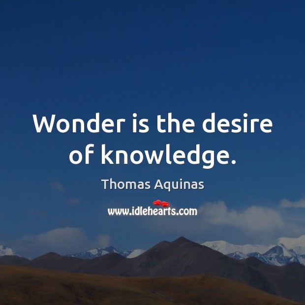 Image, Wonder is the desire of knowledge.