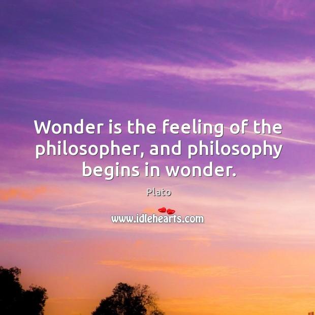 Wonder is the feeling of the philosopher, and philosophy begins in wonder. Image