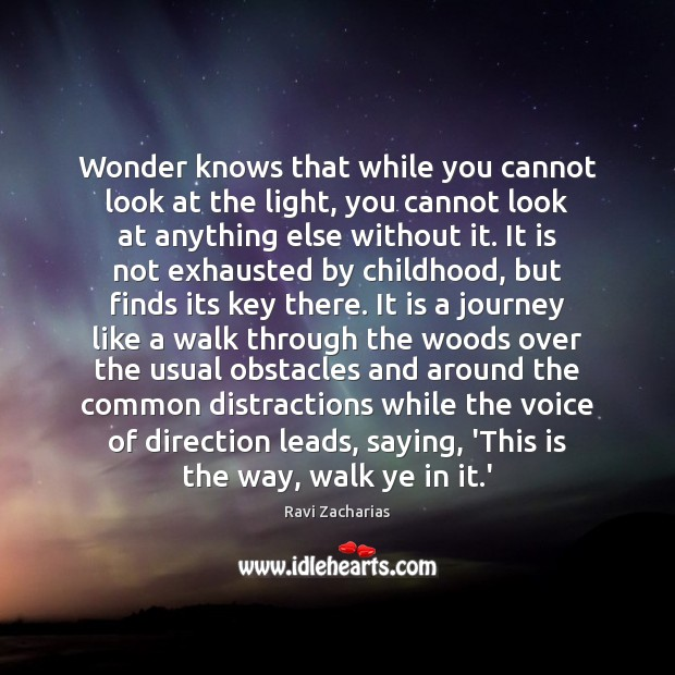 Wonder knows that while you cannot look at the light, you cannot Ravi Zacharias Picture Quote
