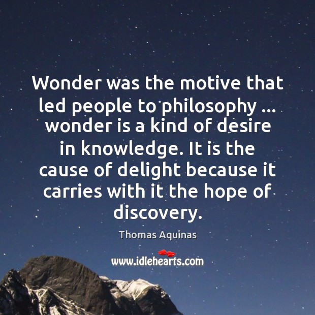 Wonder was the motive that led people to philosophy … wonder is a Image