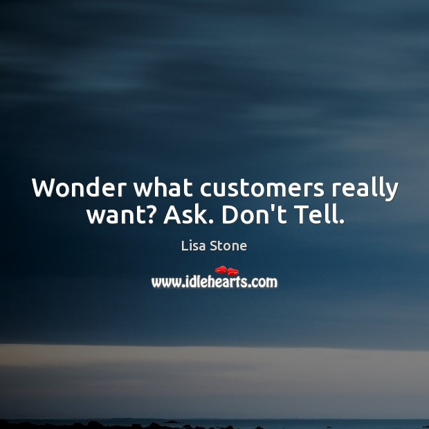 Wonder what customers really want? Ask. Don't Tell. Image