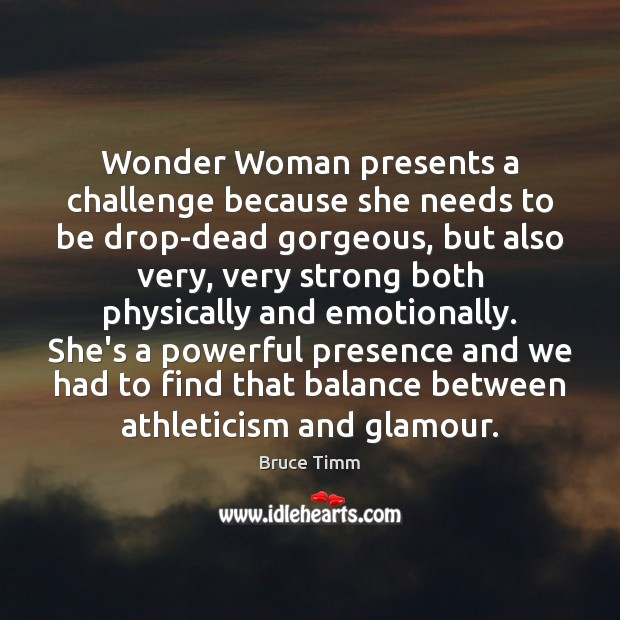Image, Wonder Woman presents a challenge because she needs to be drop-dead gorgeous,