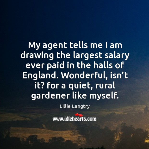 Wonderful, isn't it? for a quiet, rural gardener like myself. Lillie Langtry Picture Quote