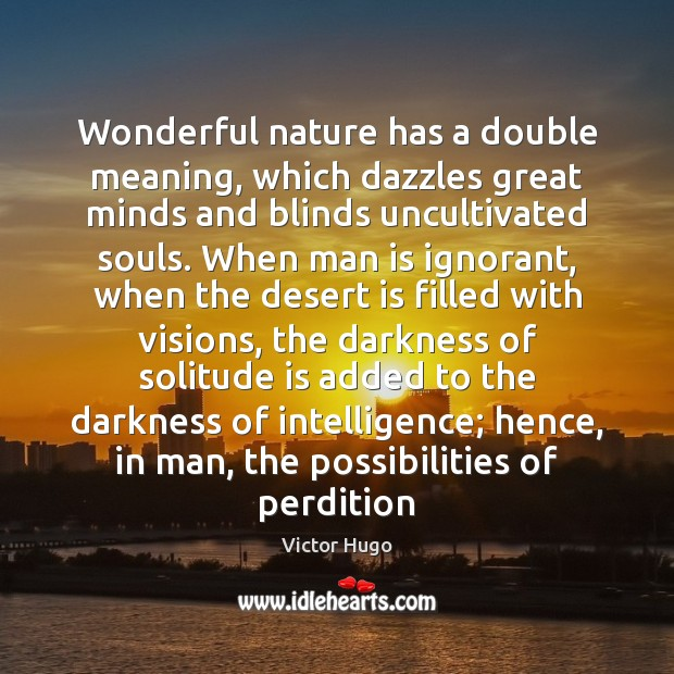 Wonderful nature has a double meaning, which dazzles great minds and blinds Victor Hugo Picture Quote
