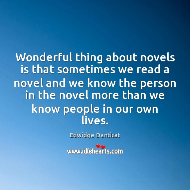 Wonderful thing about novels is that sometimes we read a novel and Edwidge Danticat Picture Quote