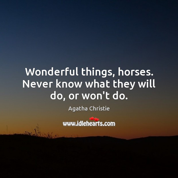 Image, Wonderful things, horses. Never know what they will do, or won't do.