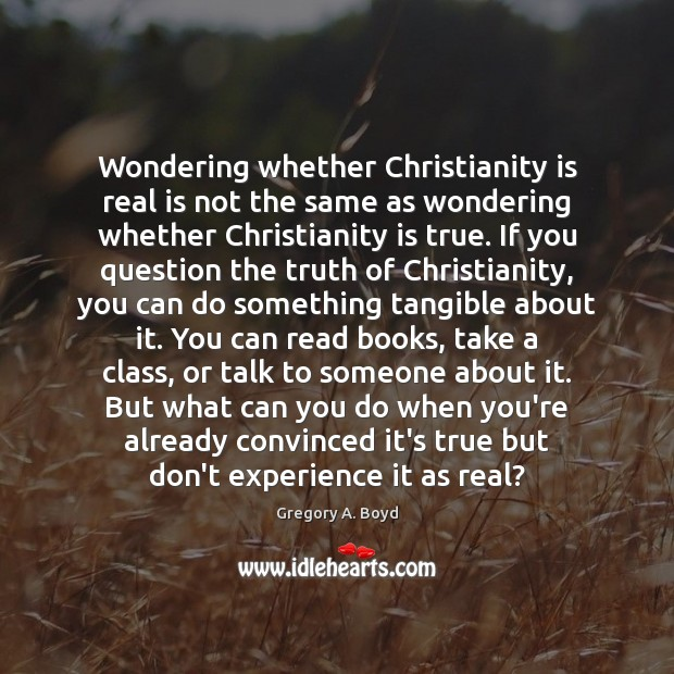 Wondering whether Christianity is real is not the same as wondering whether Image