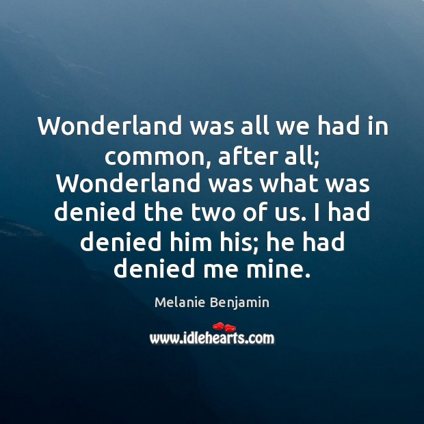 Wonderland was all we had in common, after all; Wonderland was what Image