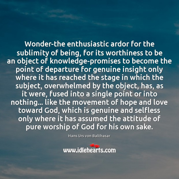 Image, Wonder-the enthusiastic ardor for the sublimity of being, for its worthiness to