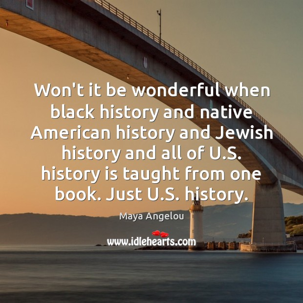 Image, Won't it be wonderful when black history and native American history and