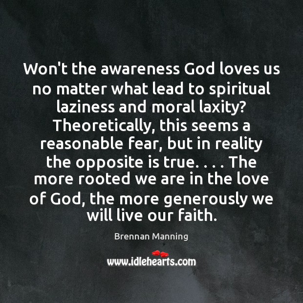 Brennan Manning Picture Quote image saying: Won't the awareness God loves us no matter what lead to spiritual